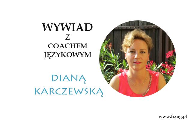 Wywiad z coachem językowym Dianą Karczewską