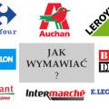 Jak wymawiać nazwy francuskich hipermarketów i sklepów - Carrefour, Auchan, Leroy Merlin, , Intermarché, Brico Dépôt, Decathlon, E.Leclerc, Géant Casino.