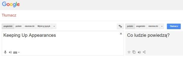 Tłumaczenie przezGoogle Tłumacz tutyłu brytyjskiego serialu komediowego 'Keeping Up Appearances', jako 'Co ludzie powiedzą'.