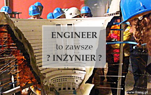 INŻYNIER PO ANGIELSKU TO ENGINEER?