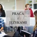 Jak znaleźć pracę w korporacji? Jak znaleźć pracę z językiem angielskim?