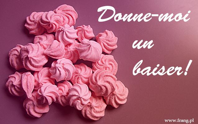 Francuskie ''donne-moi baiser'', czyli daj mi beze, tzn. pocałuj mnie!