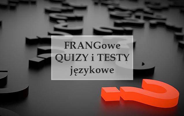 7  FRANGOWE QUIZY I TESTY JĘZYKOWE, KRÓTKIE I DARMOWE!